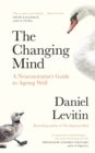 Image for The changing mind  : a neuroscientist's guide to ageing well
