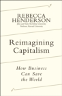 Image for Reimagining capitalism  : how business can save the world