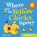 Image for Where are the yellow chicks, Spot?  : a colours book