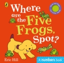 Image for Where are the five frogs, Spot?  : a numbers book