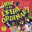 Image for How to be extraordinary  : real-life stories of extraordinary humans!