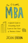 Image for The visual MBA  : a quick guide to everything you'll learn in two years of business school