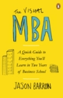 Image for The visual MBA: a quick guide to everything you'll learn in two years of business school