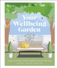 Image for Your wellbeing garden  : how to make your garden good for you - science, design, practice