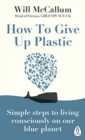 Image for How to give up plastic  : a guide to changing the world, one plastic bottle at a time