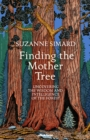 Image for Finding the mother tree  : uncovering the wisdom and intelligence of the forest