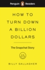 Image for How to turn down a billion dollars  : the snapchat story