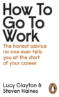 Image for How to go to work  : the honest advice no one ever tells you at the start of your career