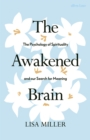 Image for The awakened brain  : the psychology of spirituality and our search for meaning