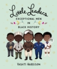 Image for Little leaders: Exceptional men in black history
