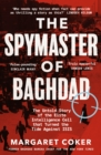 Image for The spymaster of Baghdad  : the untold story of the elite intelligence cell that turned the tide against ISIS