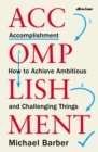 Image for Accomplishment  : how to achieve ambitious and challenging things