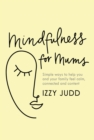 Image for Mindfulness for mums  : simple ways to help you and your family feel calm, connected and content