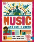 Image for Music and how it works  : the complete guide for kids