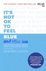 Image for It's not OK to feel blue and other lies  : inspirational people open up about their mental health