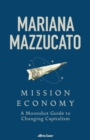 Image for Mission economy  : a moonshot guide to changing capitalism