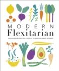 Image for Modern flexitarian  : veg-based recipes you can flex to add fish, meat, or dairy
