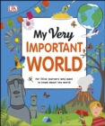 Image for My very important world: for little learners who want to know about the world.