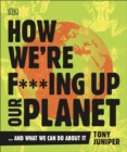 Image for How we're f***ing up our planet...and what we can do about it