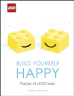 Image for LEGO build yourself happy: the joy of LEGO play