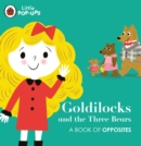 Image for Goldilocks and the three bears  : a book of opposites