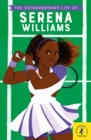 Image for The extraordinary life of Serena Williams