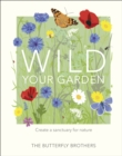 Image for Wild your garden  : create a sanctuary for nature