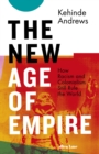 Image for The new age of empire  : how racism and colonialism still rule the world