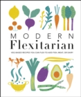 Image for Modern flexitarian: veg-based recipes you can flex to add fish, meat, or dairy.