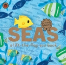 Image for Seas  : a lift-the-flap eco book
