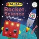 Image for Baby robot explains ... rocket science: big ideas for little learners.