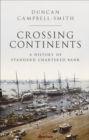 Image for Crossing continents  : a history of Standard Chartered Bank