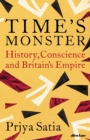 Image for Time's monster  : history, conscience and Britain's empire