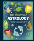Image for The secrets of astrology  : a complete guide to Sun signs, planets, houses, and more