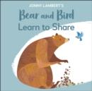 Image for Jonny Lambert's Bear and Bird learn to share