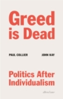 Image for Greed is dead  : politics after individualism