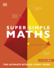 Image for Super simple maths  : the ultimate bitesize study guide