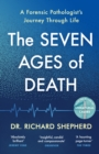 Image for The seven ages of death  : a forensic pathologist's journey through life