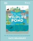 Image for RHS how to create a wildlife pond  : plan, dig, and enjoy a natural pond in your own back garden