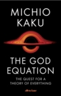 Image for The God equation  : the quest for a theory of everything