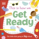 Image for This is how we get ready  : for little kids going to big school