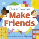 Image for This is how we make friends  : for little kids going to big school