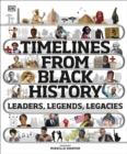 Image for Timelines from Black history  : leaders, legends, legacies