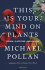 Image for This is your mind on plants  : opium, caffeine, mescaline