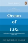 Image for Ocean of life  : how our seas are changing