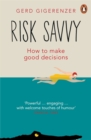 Image for Risk savvy  : how to make good decisions