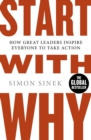 Image for Start with why  : how great leaders inspire everyone to take action