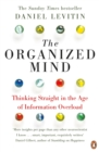 Image for The organized mind  : thinking straight in the age of information overload