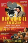 Image for A Kim Jong-Il production  : kidnap, torture, murder...making movies North Korean-style