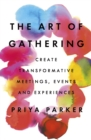 Image for The art of gathering  : create transformative meetings, events and experiences